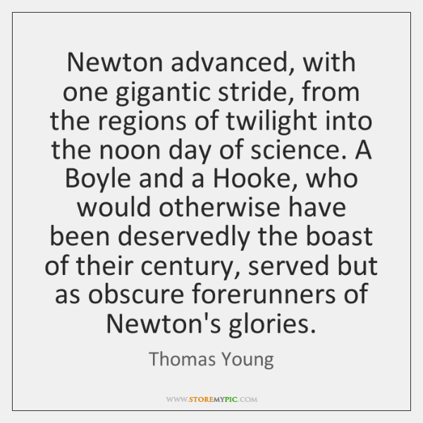 Newton advanced, with one gigantic stride, from the regions of twilight into ...