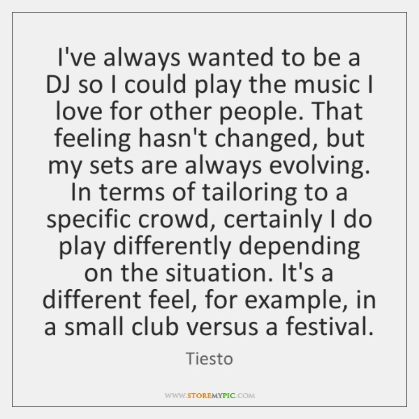 I've always wanted to be a DJ so I could play the ...