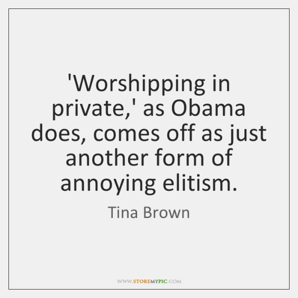'Worshipping in private,' as Obama does, comes off as just another ...