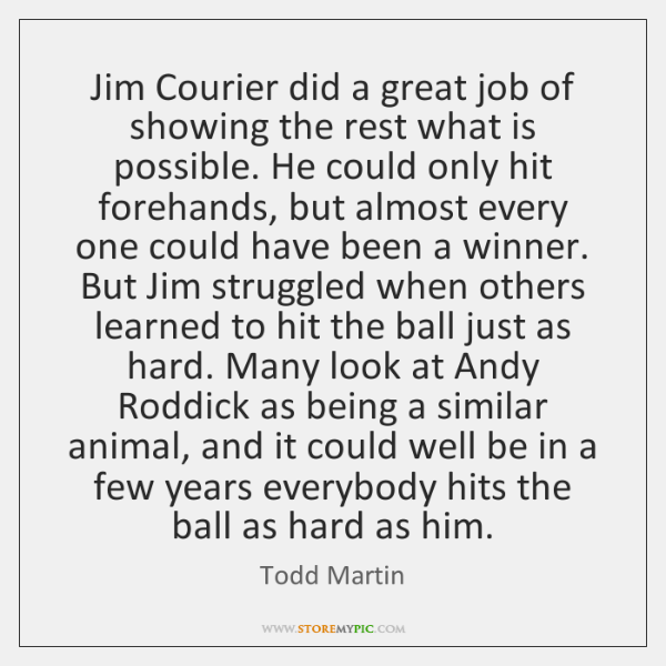 Jim Courier did a great job of showing the rest what is ...