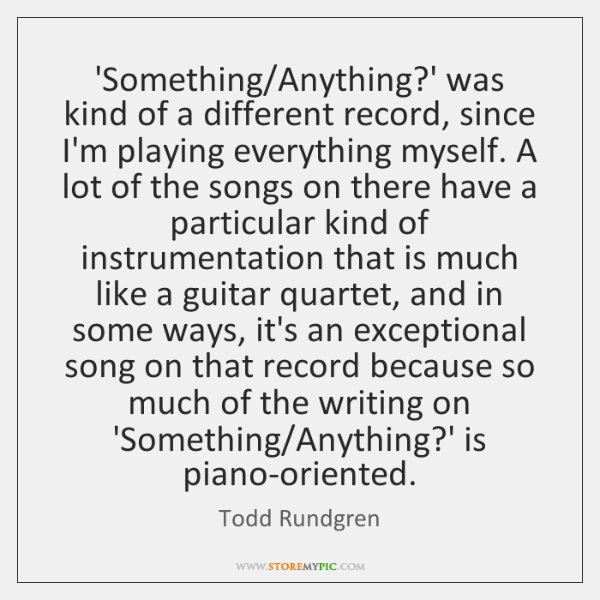 'Something/Anything?' was kind of a different record, since I'm playing ...