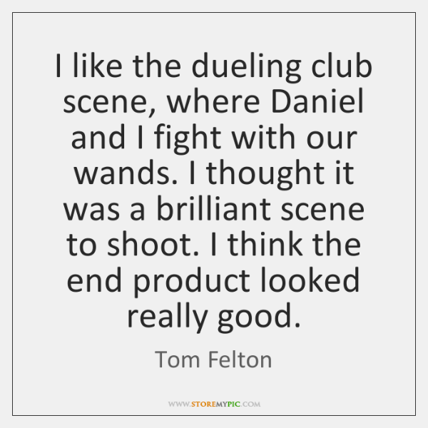 I like the dueling club scene, where Daniel and I fight with ...