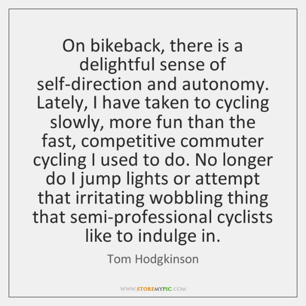 On bikeback, there is a delightful sense of self-direction and autonomy. Lately, ...