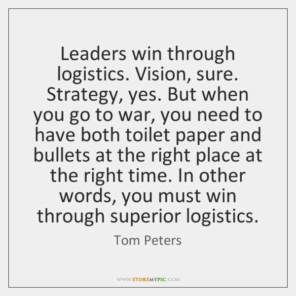 Leaders win through logistics. Vision, sure. Strategy, yes. But when you go ...