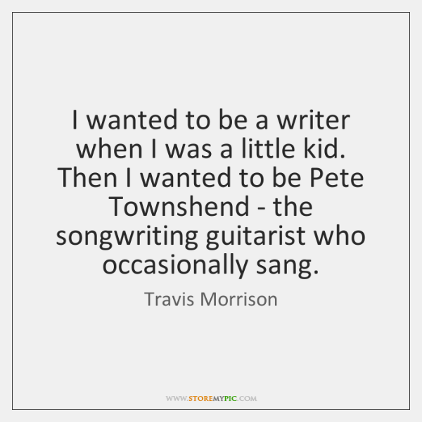 I wanted to be a writer when I was a little kid. ...