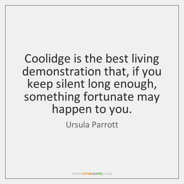 Coolidge is the best living demonstration that, if you keep silent long ...