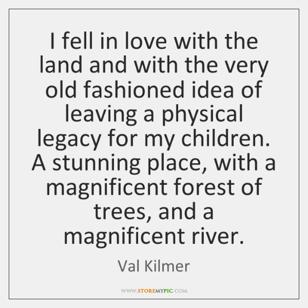 I fell in love with the land and with the very old ...