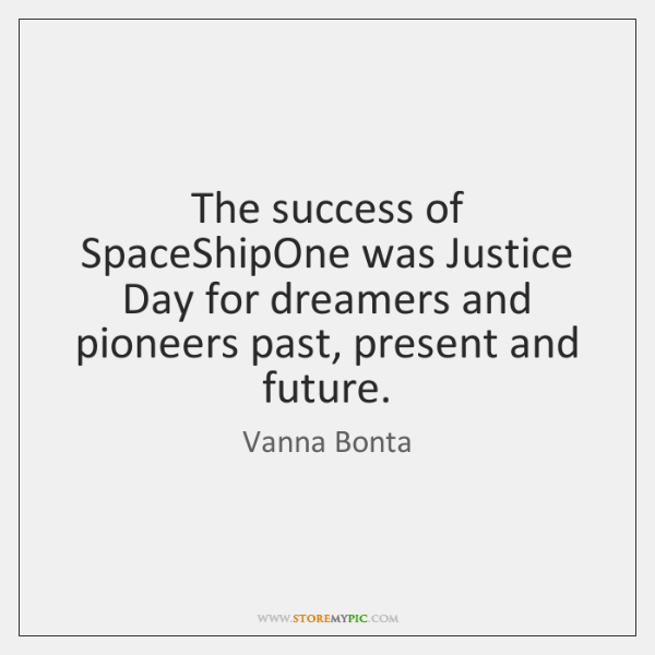 The success of SpaceShipOne was Justice Day for dreamers and pioneers past, ...