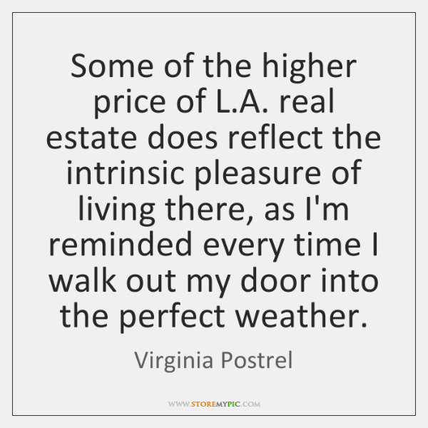 Some of the higher price of L.A. real estate does reflect ...