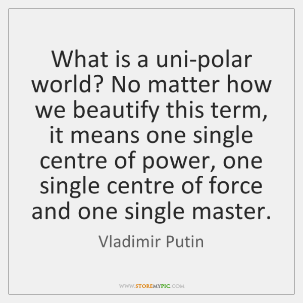 What is a uni-polar world? No matter how we beautify this term, ...