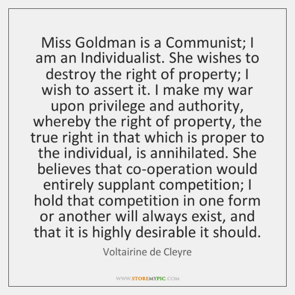 Miss Goldman is a Communist; I am an Individualist. She wishes to ...
