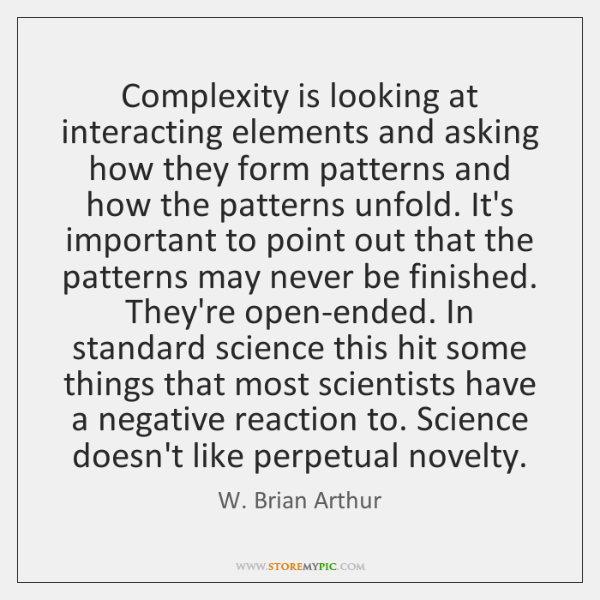 Complexity is looking at interacting elements and asking how they form patterns ...