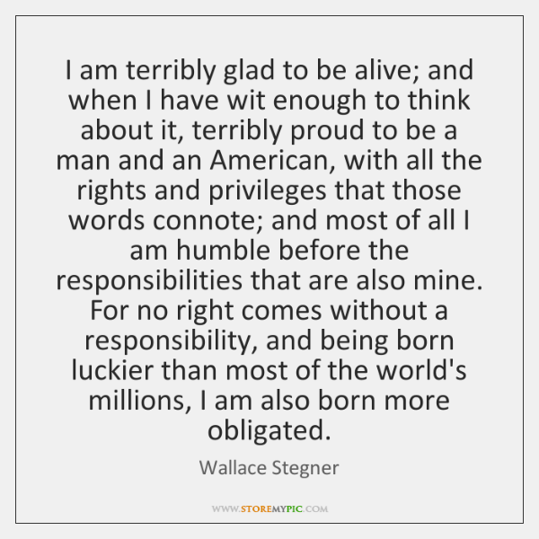 I am terribly glad to be alive; and when I have wit ...