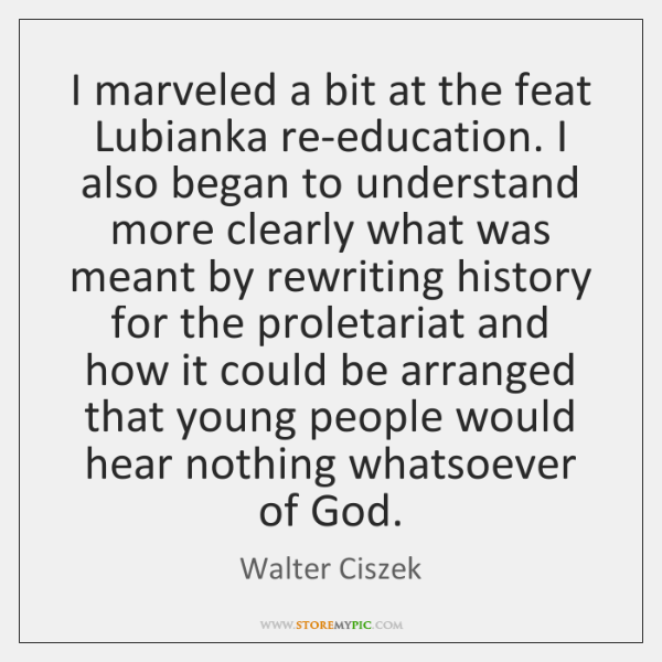 I marveled a bit at the feat Lubianka re-education. I also began ...