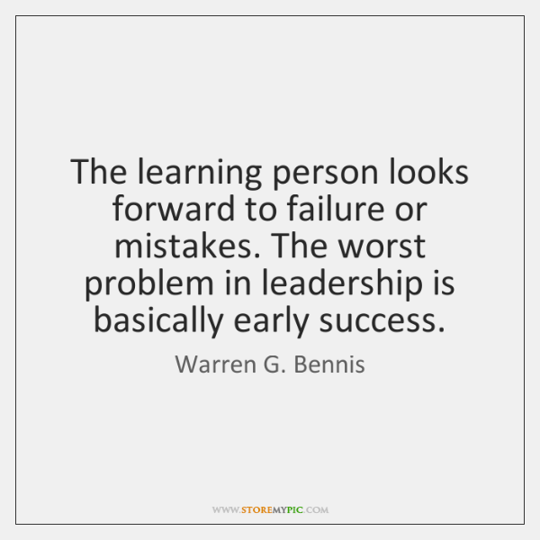 The learning person looks forward to failure or mistakes. The worst problem ...