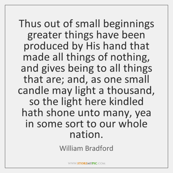 Thus out of small beginnings greater things have been produced by His ...