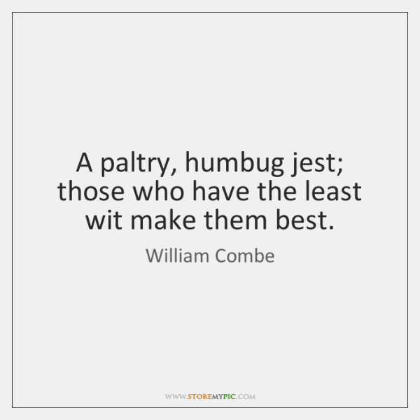A paltry, humbug jest; those who have the least wit make them ...