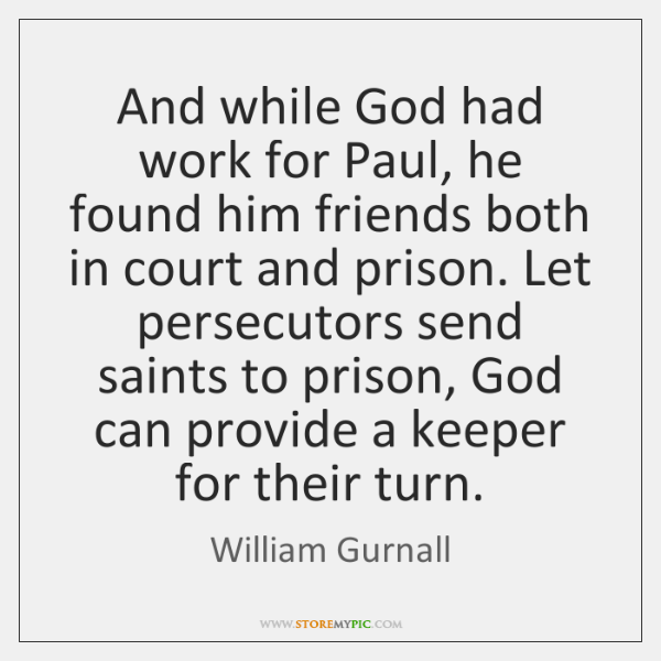 And while God had work for Paul, he found him friends both ...