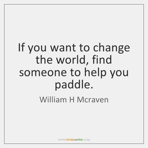 If you want to change the world, find someone to help you ...