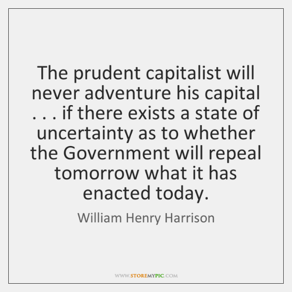 The prudent capitalist will never adventure his capital . . . if there exists a ...