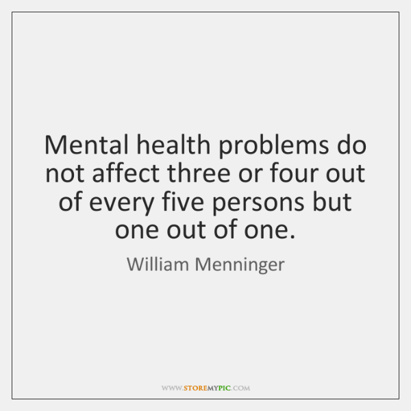 Mental health problems do not affect three or four out of every ...