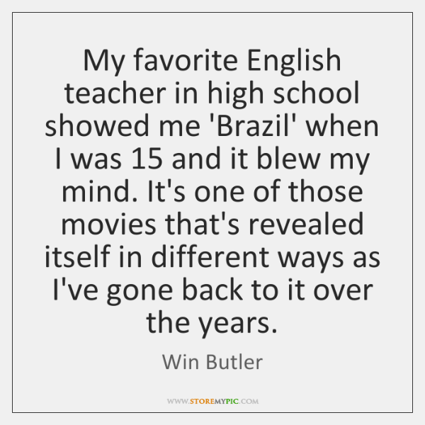 My favorite English teacher in high school showed me 'Brazil' when I ...