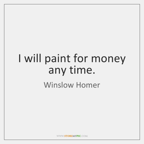 I will paint for money any time.