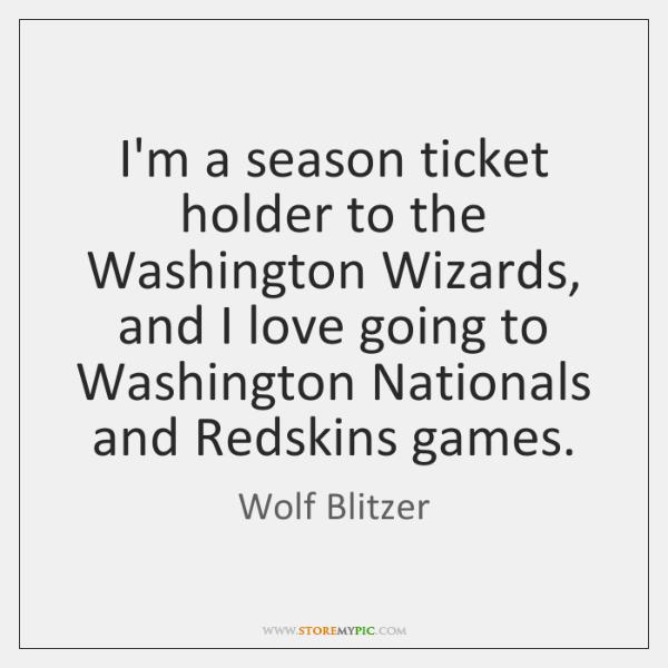 I'm a season ticket holder to the Washington Wizards, and I love ...
