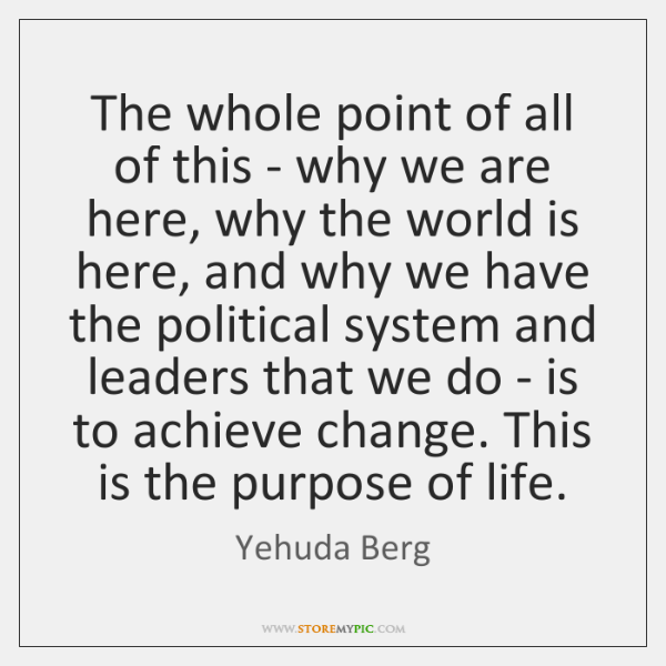 The whole point of all of this - why we are here, ...