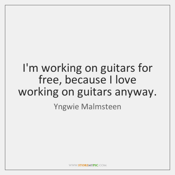 I'm working on guitars for free, because I love working on guitars ...