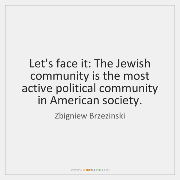 Let's face it: The Jewish community is the most active political community ...