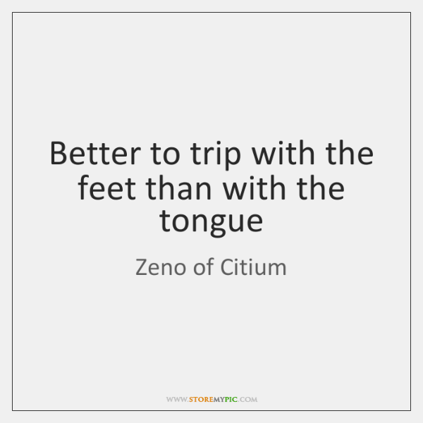 Better to trip with the feet than with the tongue