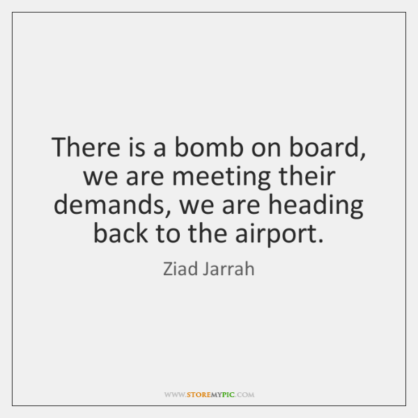There is a bomb on board, we are meeting their demands, we ...