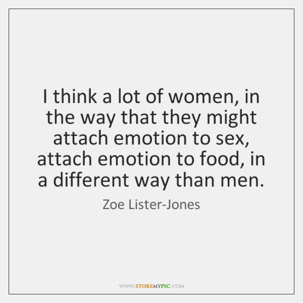 I think a lot of women, in the way that they might ...
