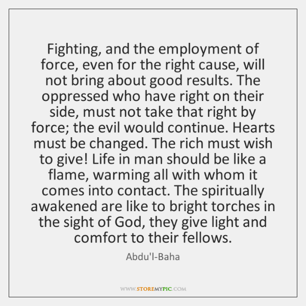 Fighting, and the employment of force, even for the right cause, will ...
