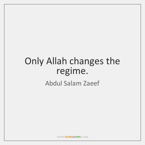 Only Allah changes the regime.