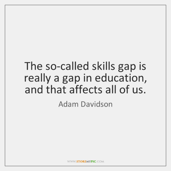 The so-called skills gap is really a gap in education, and that ...