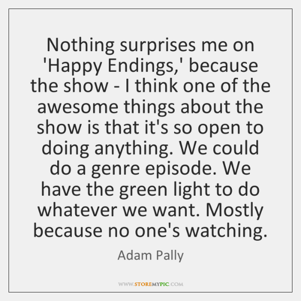Nothing surprises me on 'Happy Endings,' because the show - I ...
