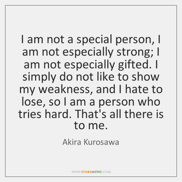 I am not a special person, I am not especially strong; I ...