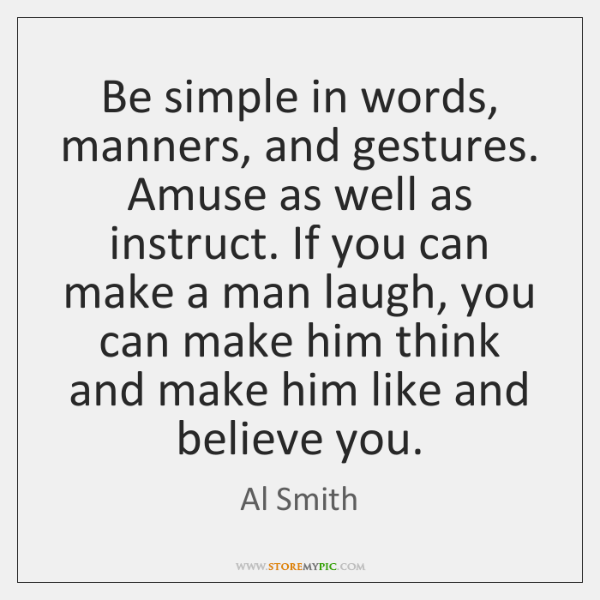 Be simple in words, manners, and gestures. Amuse as well as instruct. ...