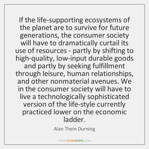 If the life-supporting ecosystems of the planet are to survive for future ...
