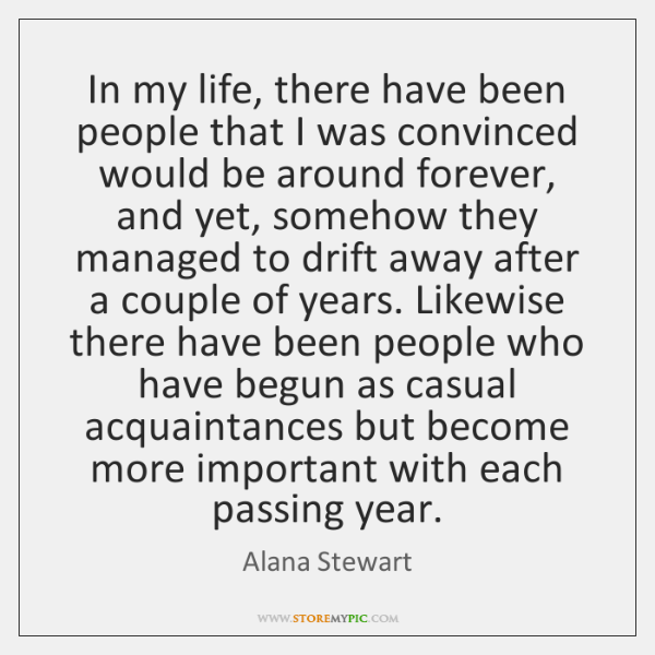In my life, there have been people that I was convinced would ...