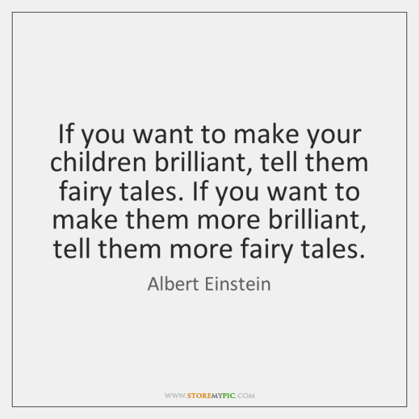 If You Want To Make Your Children Brilliant Tell Them Fairy Tales