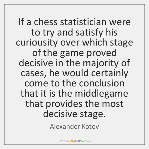 If a chess statistician were to try and satisfy his curiousity over ...