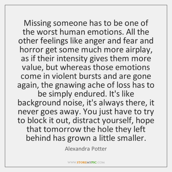 Missing someone has to be one of the worst human emotions. All ...