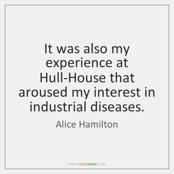 It was also my experience at Hull-House that aroused my interest in ...
