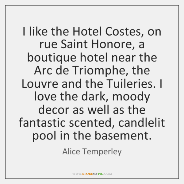 I like the Hotel Costes, on rue Saint Honore, a boutique hotel ...