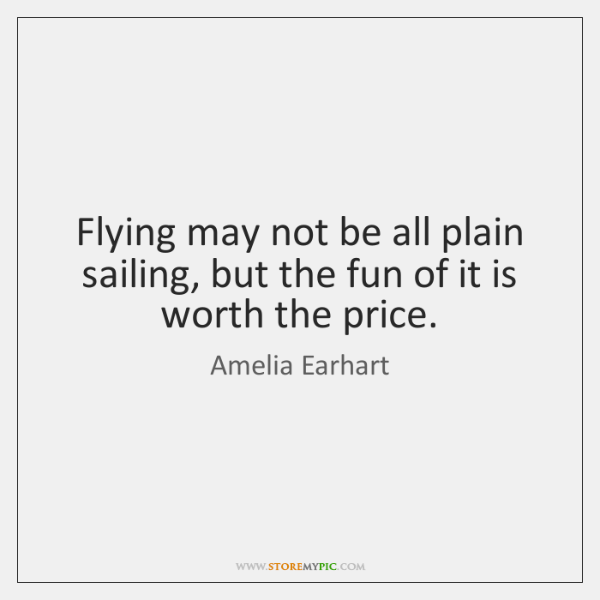 Flying may not be all plain sailing, but the fun of it ...