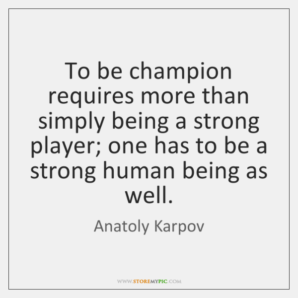 To be champion requires more than simply being a strong player; one ...