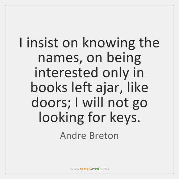 I insist on knowing the names, on being interested only in books ...